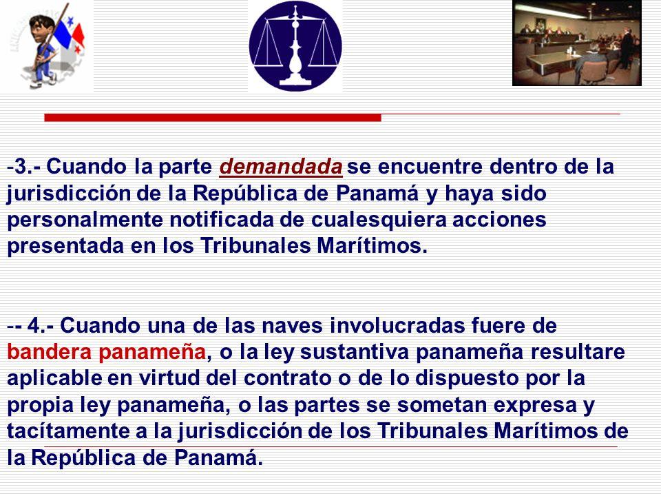 3.- Cuando la parte demandada se encuentre dentro de la jurisdicción de la República de Panamá y haya sido personalmente notificada de cualesquiera acciones presentada en los Tribunales Marítimos.