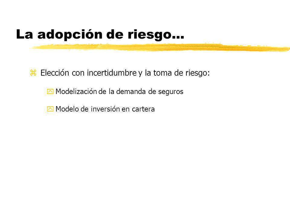 La adopción de riesgo...Elección con incertidumbre y la toma de riesgo: Modelización de la demanda de seguros.