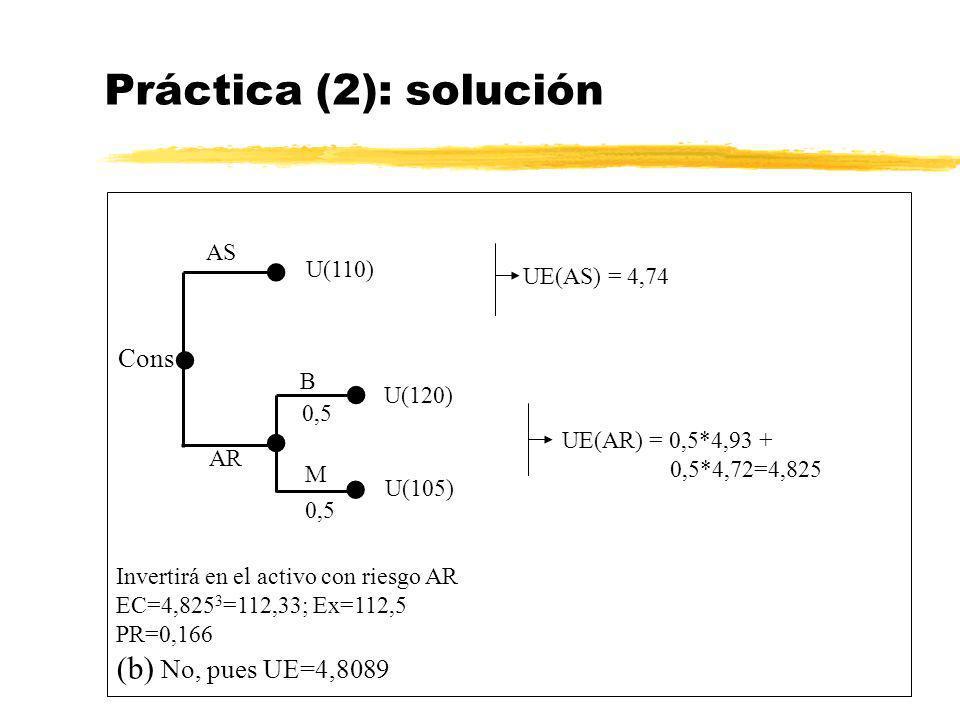 Práctica (2): solución      (b) No, pues UE=4,8089 Cons AS U(110)