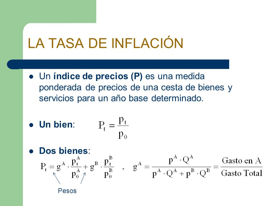 LA TASA DE INFLACIÓNUn índice de precios (P) es una medida ponderada de precios de una cesta de bienes y servicios para un año base determinado.