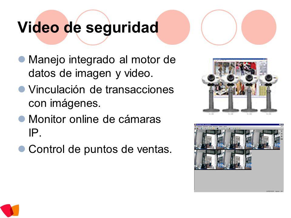 Video de seguridad Manejo integrado al motor de datos de imagen y video. Vinculación de transacciones con imágenes.