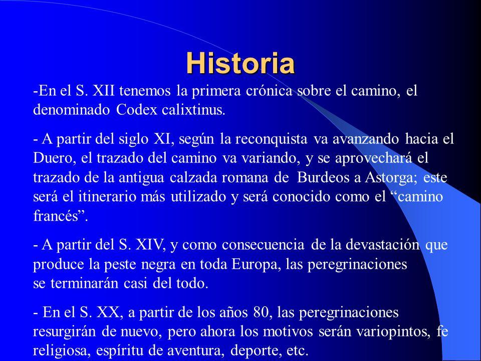 Historia En el S. XII tenemos la primera crónica sobre el camino, el denominado Codex calixtinus.