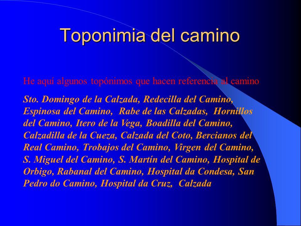 Toponimia del camino He aquí algunos topónimos que hacen referencia al camino.
