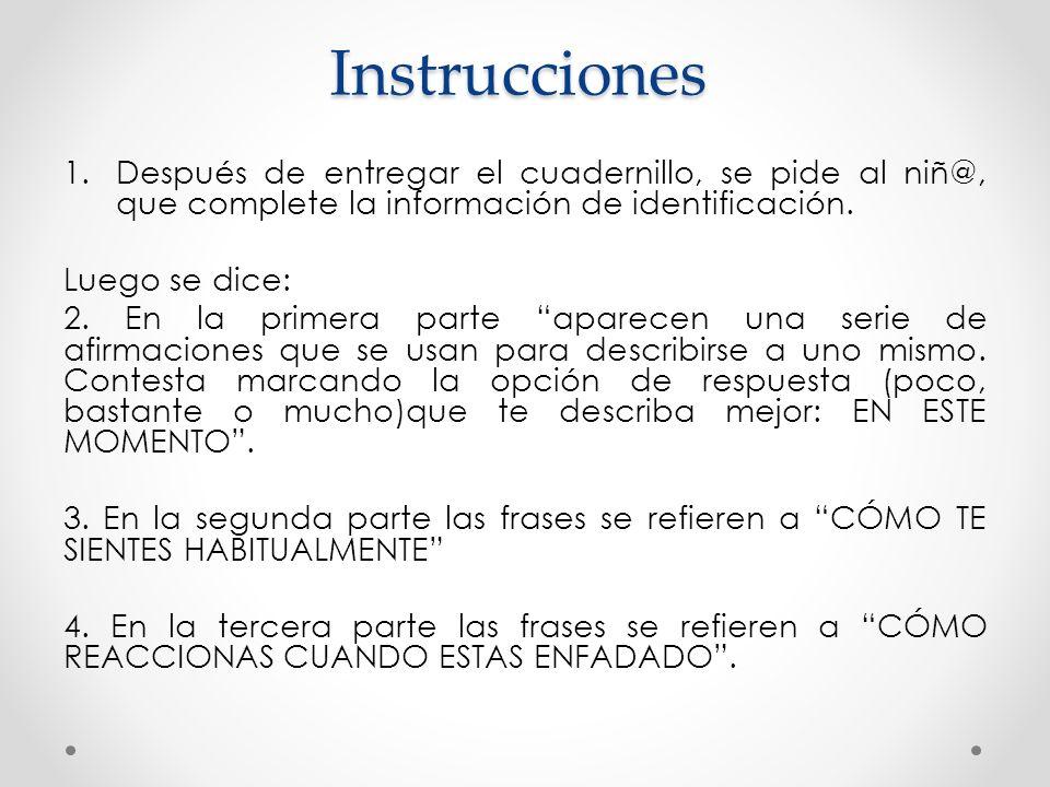 Instrucciones Después de entregar el cuadernillo, se pide al niñ@, que complete la información de identificación.