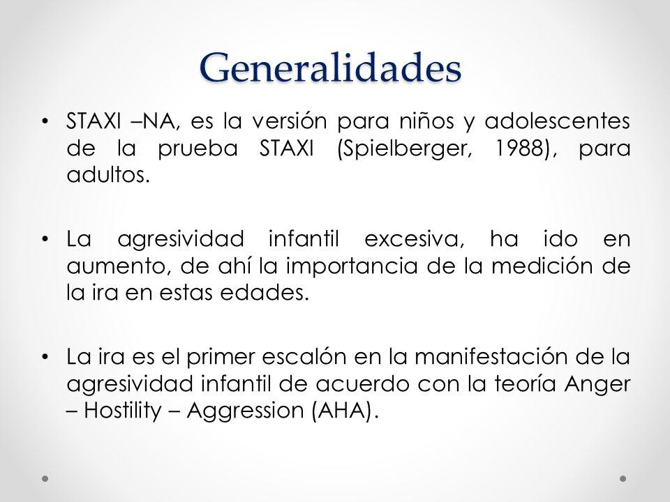 Generalidades STAXI –NA, es la versión para niños y adolescentes de la prueba STAXI (Spielberger, 1988), para adultos.