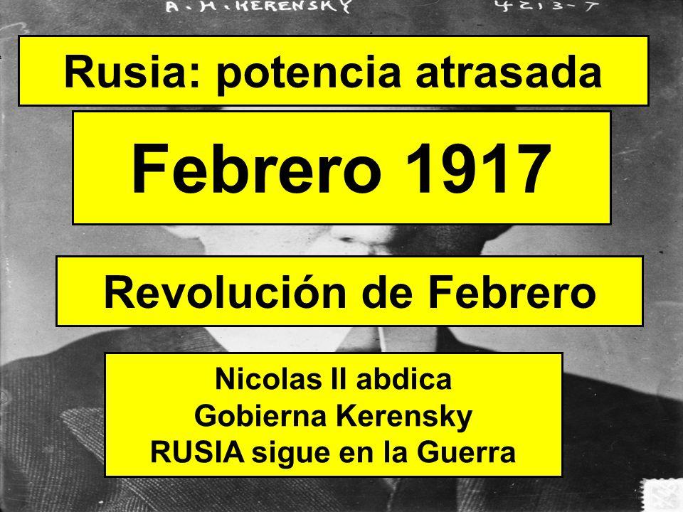 Febrero 1917 Rusia: potencia atrasada Revolución de Febrero