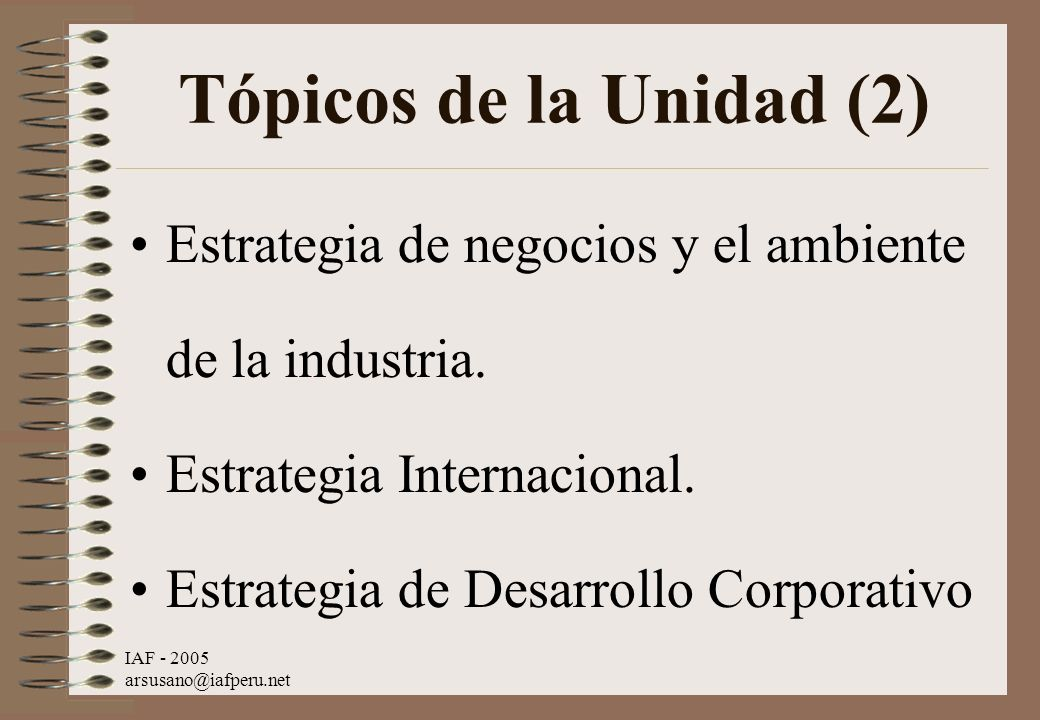 Tópicos de la Unidad (2)Estrategia de negocios y el ambiente de la industria. Estrategia Internacional.