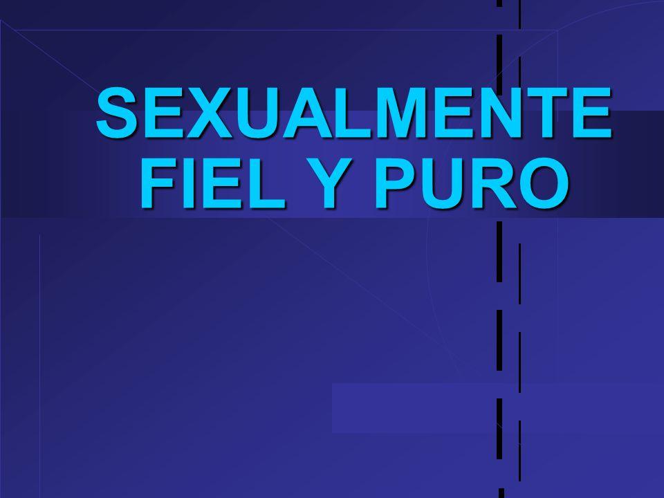 SEXUALMENTE FIEL Y PURO
