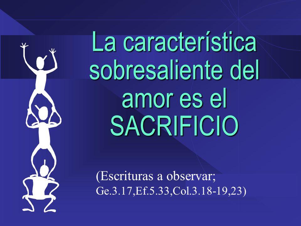 La característica sobresaliente del amor es el SACRIFICIO