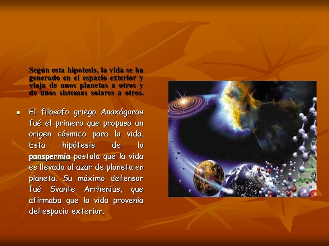 Según esta hipotesis, la vida se ha generado en el espacio exterior y viaja de unos planetas a otros y de unos sistemas solares a otros.