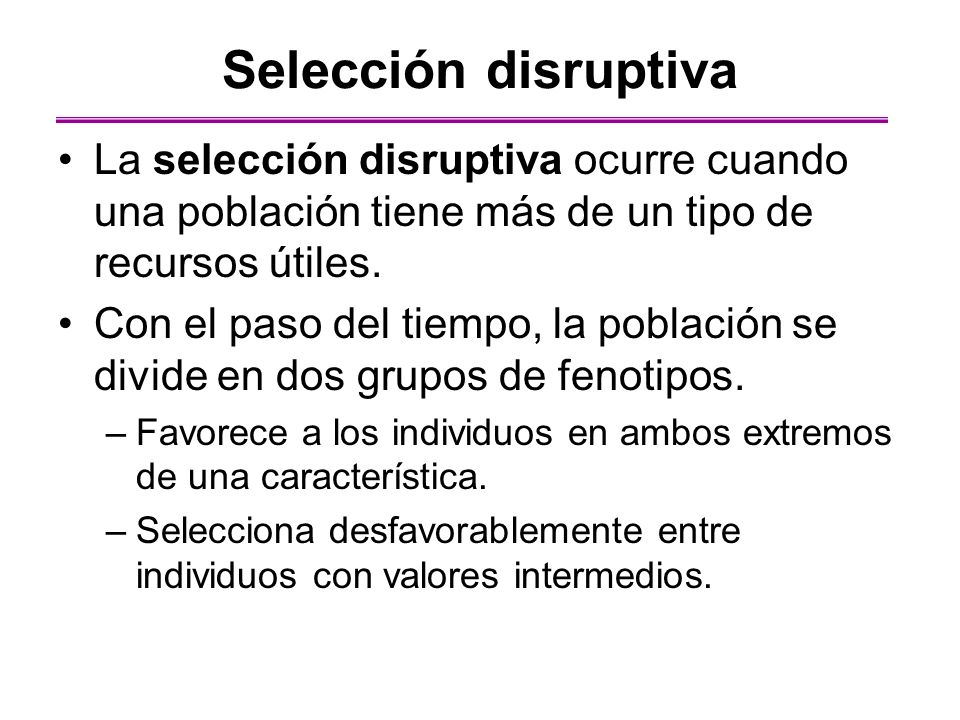 Selección disruptiva La selección disruptiva ocurre cuando una población tiene más de un tipo de recursos útiles.
