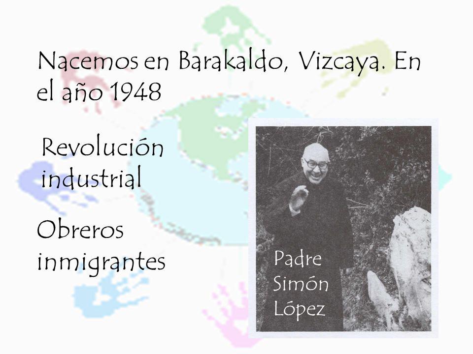 Nacemos en Barakaldo, Vizcaya. En el año 1948