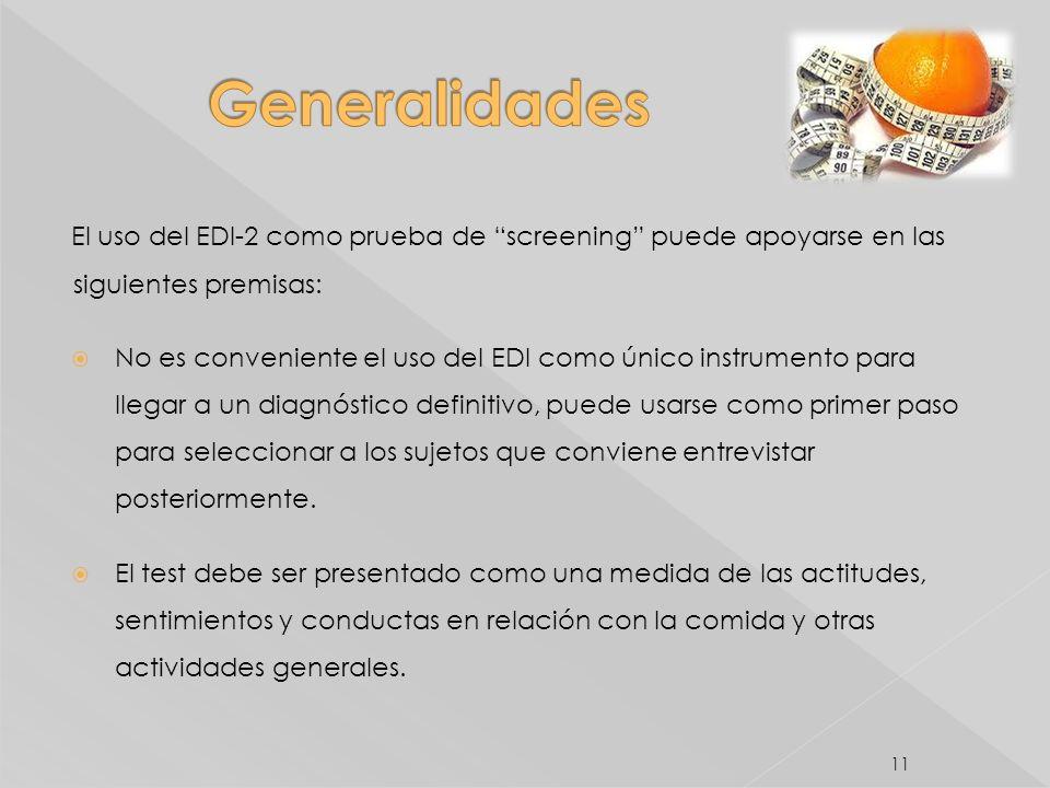Generalidades El uso del EDI-2 como prueba de screening puede apoyarse en las siguientes premisas:
