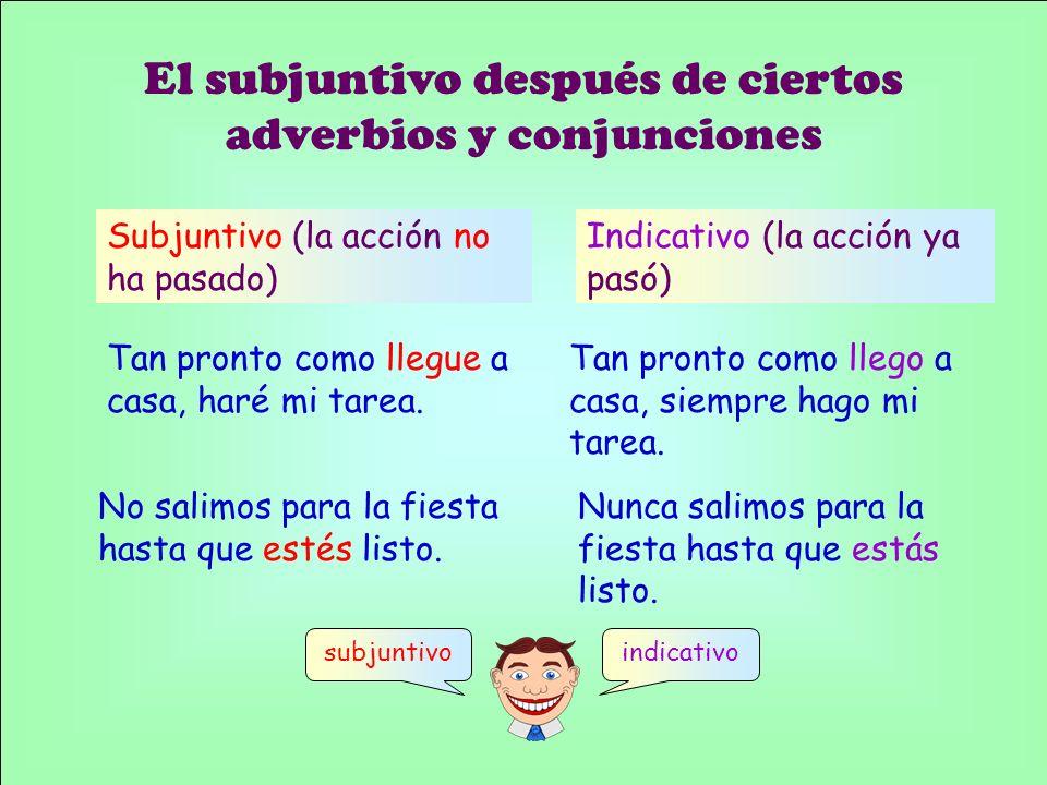 El subjuntivo después de ciertos adverbios y conjunciones