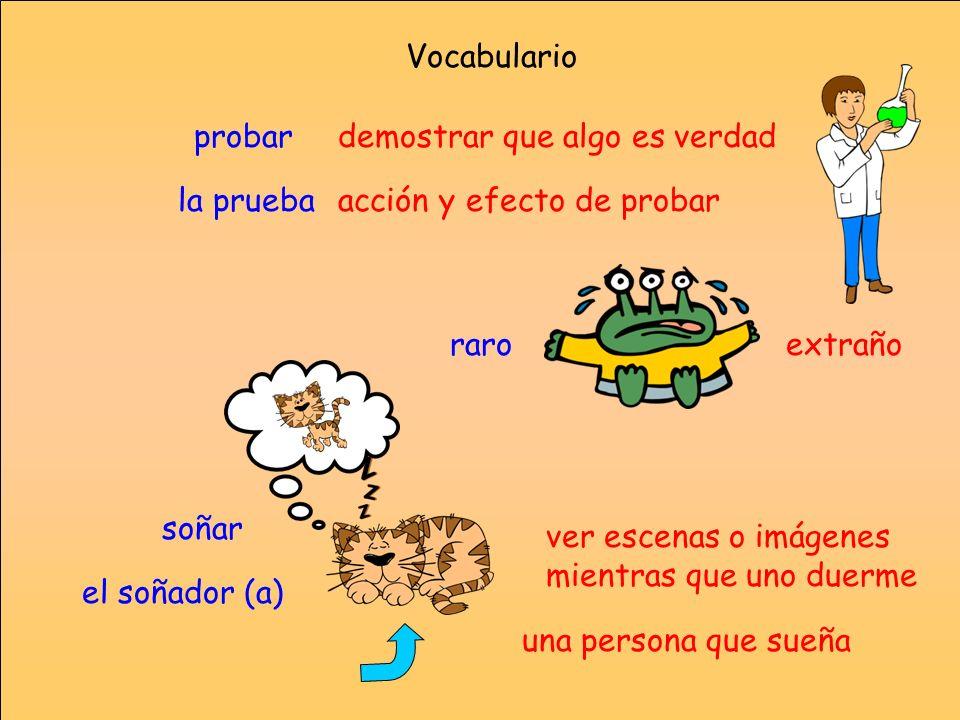 Vocabulario probar. demostrar que algo es verdad. la prueba. acción y efecto de probar. raro. extraño.