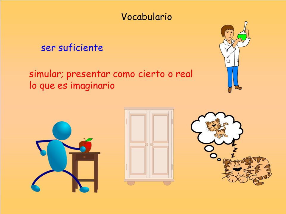 Vocabulario ser suficiente simular; presentar como cierto o real lo que es imaginario