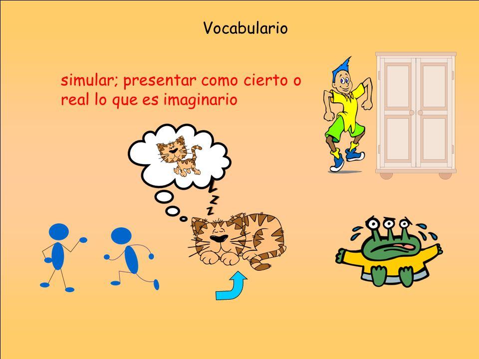 Vocabulario simular; presentar como cierto o real lo que es imaginario