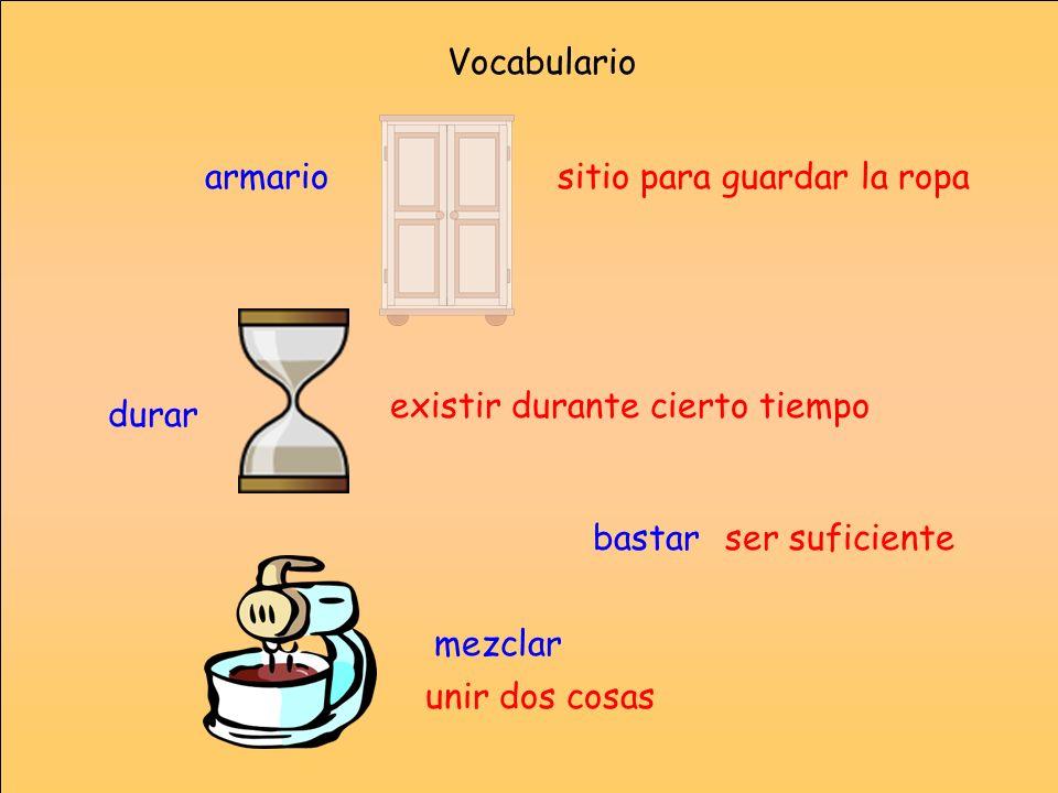 Vocabularioarmario. sitio para guardar la ropa. existir durante cierto tiempo. durar. bastar. ser suficiente.