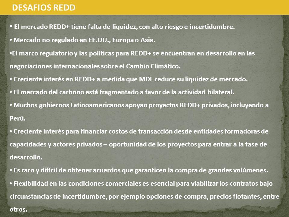 DESAFIOS REDD El mercado REDD+ tiene falta de liquidez, con alto riesgo e incertidumbre. Mercado no regulado en EE.UU., Europa o Asia.