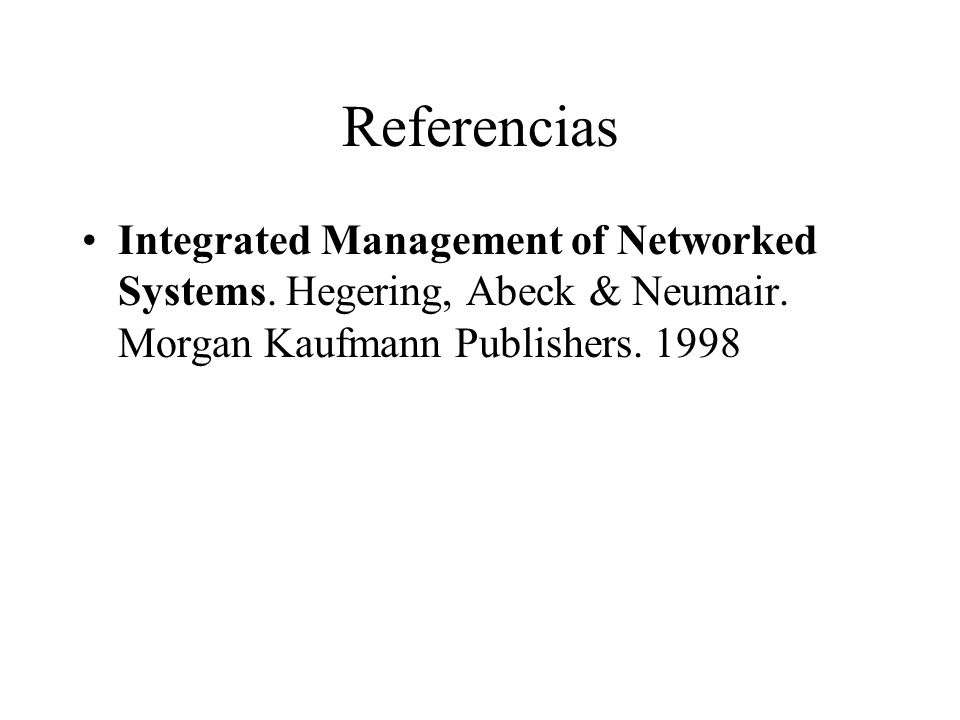 ReferenciasIntegrated Management of Networked Systems.