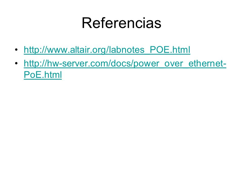 Referencias http://www.altair.org/labnotes_POE.html