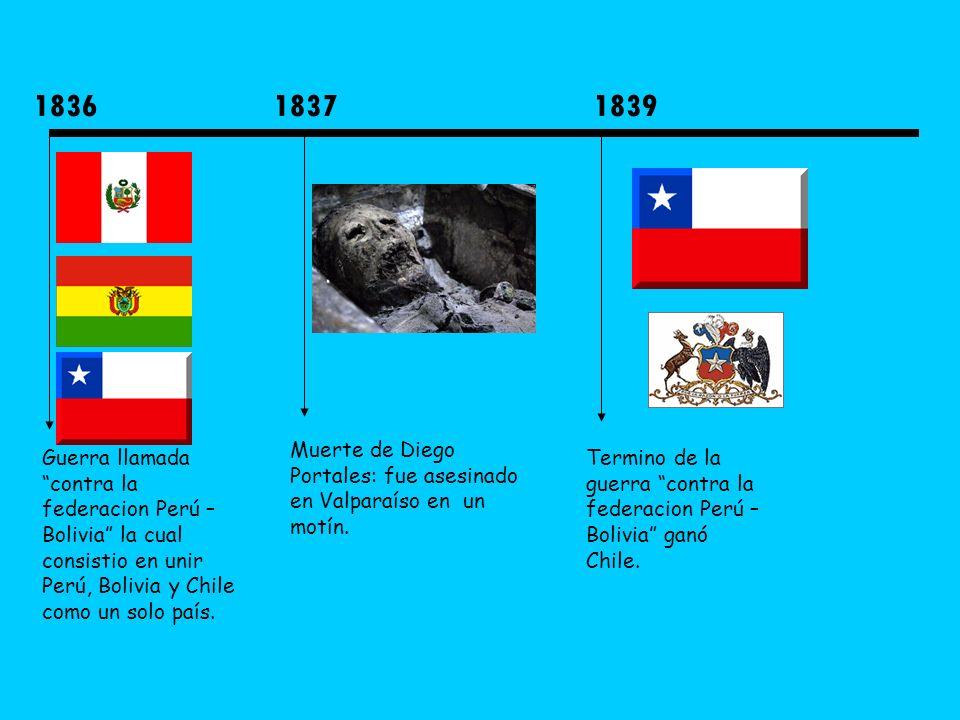 1836 1837. 1839. Muerte de Diego Portales: fue asesinado en Valparaíso en un motín.