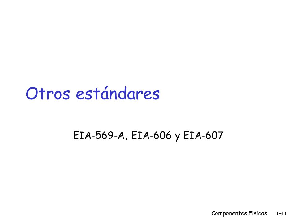 Otros estándares EIA-569-A, EIA-606 y EIA-607 Componentes Físicos