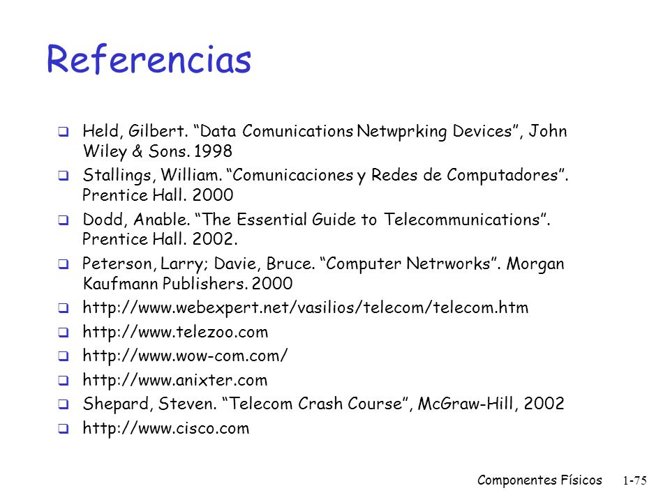 Referencias Held, Gilbert. Data Comunications Netwprking Devices , John Wiley & Sons