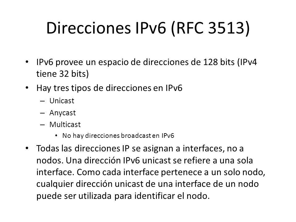 Direcciones IPv6 (RFC 3513) IPv6 provee un espacio de direcciones de 128 bits (IPv4 tiene 32 bits) Hay tres tipos de direcciones en IPv6.