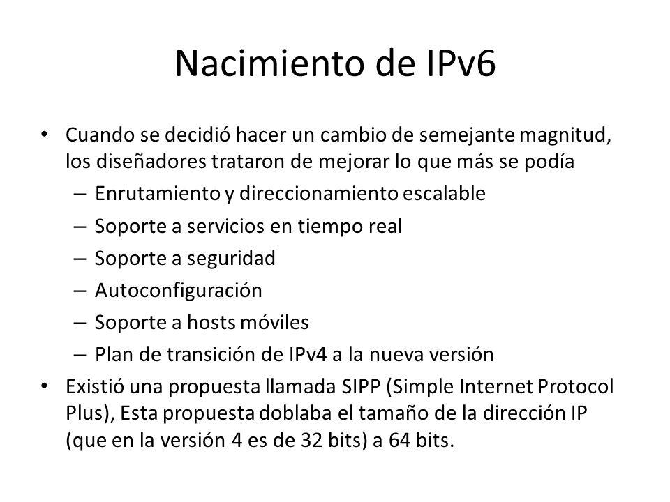 Nacimiento de IPv6 Cuando se decidió hacer un cambio de semejante magnitud, los diseñadores trataron de mejorar lo que más se podía.