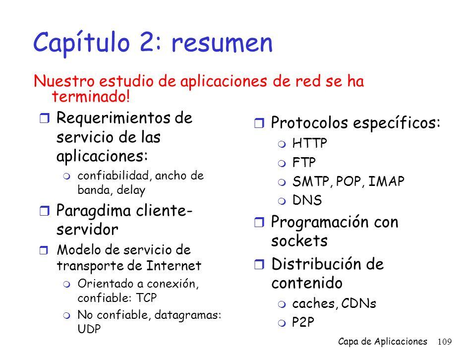 Capítulo 2: resumen Nuestro estudio de aplicaciones de red se ha terminado! Requerimientos de servicio de las aplicaciones: