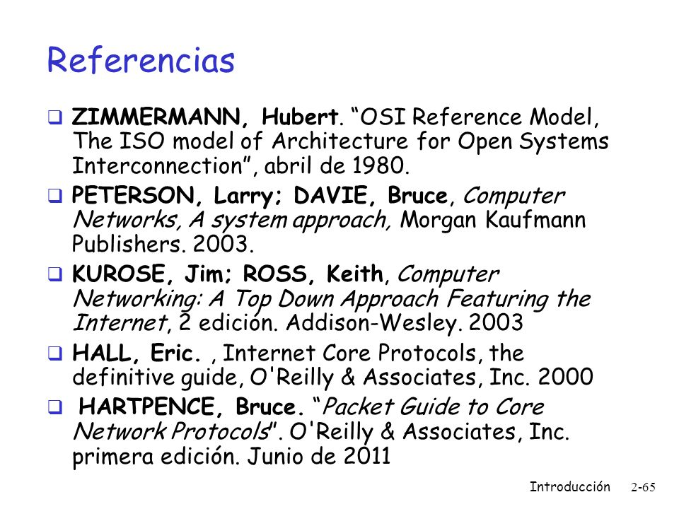 Referencias ZIMMERMANN, Hubert. OSI Reference Model, The ISO model of Architecture for Open Systems Interconnection , abril de 1980.