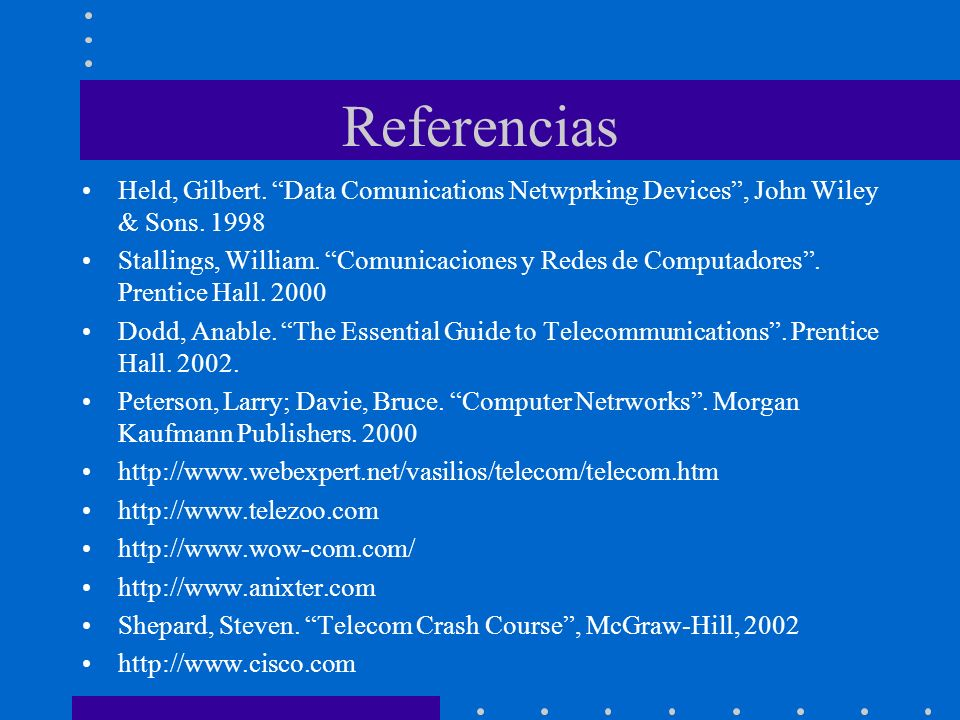 Referencias Held, Gilbert. Data Comunications Netwprking Devices , John Wiley & Sons. 1998.