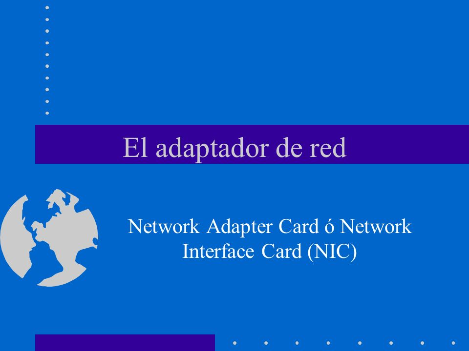 Network Adapter Card ó Network Interface Card (NIC)