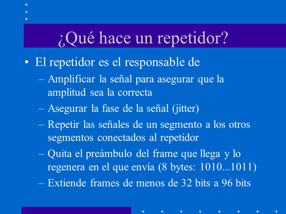 ¿Qué hace un repetidor El repetidor es el responsable de