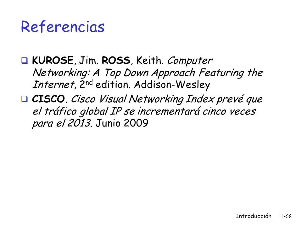 Referencias KUROSE, Jim. ROSS, Keith. Computer Networking: A Top Down Approach Featuring the Internet, 2nd edition. Addison-Wesley.