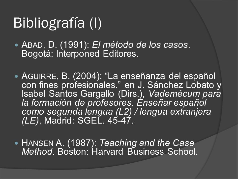 Bibliografía (I) Abad, D. (1991): El método de los casos. Bogotá: Interponed Editores.