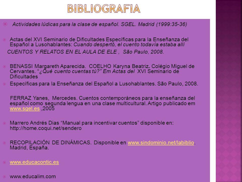 BIBLIOGRAFIA Actividades lúdicas para la clase de español. SGEL. Madrid (1999:35-36)