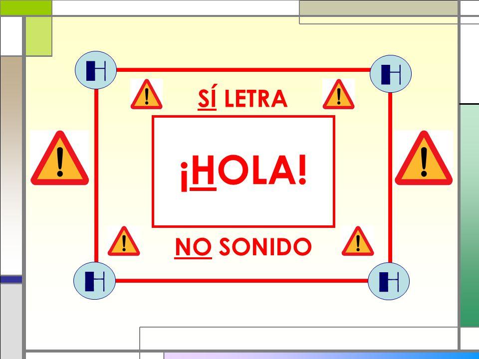 H H SÍ LETRA ¡HOLA! NO SONIDO H H