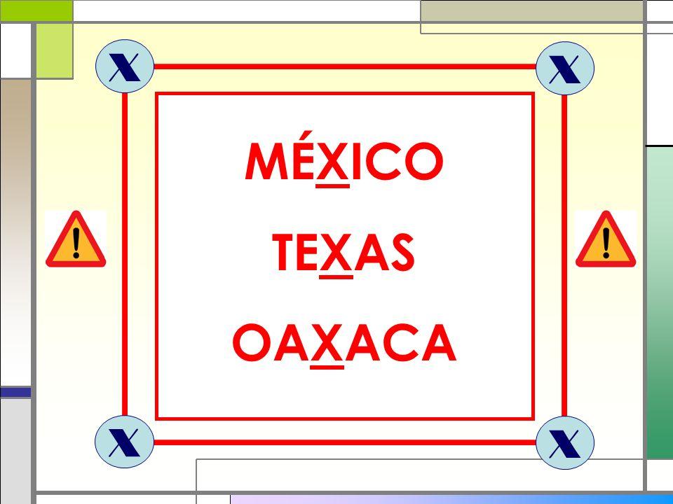 X X MÉXICO TEXAS OAXACA X X