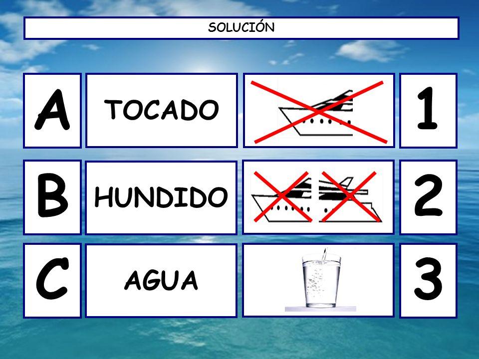 SOLUCIÓN A TOCADO 1 B HUNDIDO 2 C AGUA 3