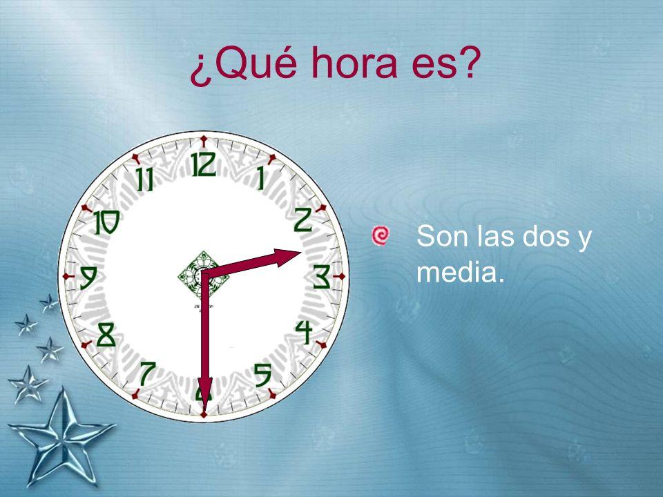 ¿Qué hora es Son las dos y media.