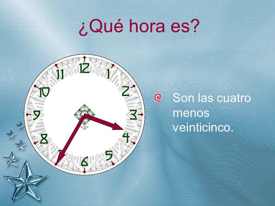 ¿Qué hora es Son las cuatro menos veinticinco.