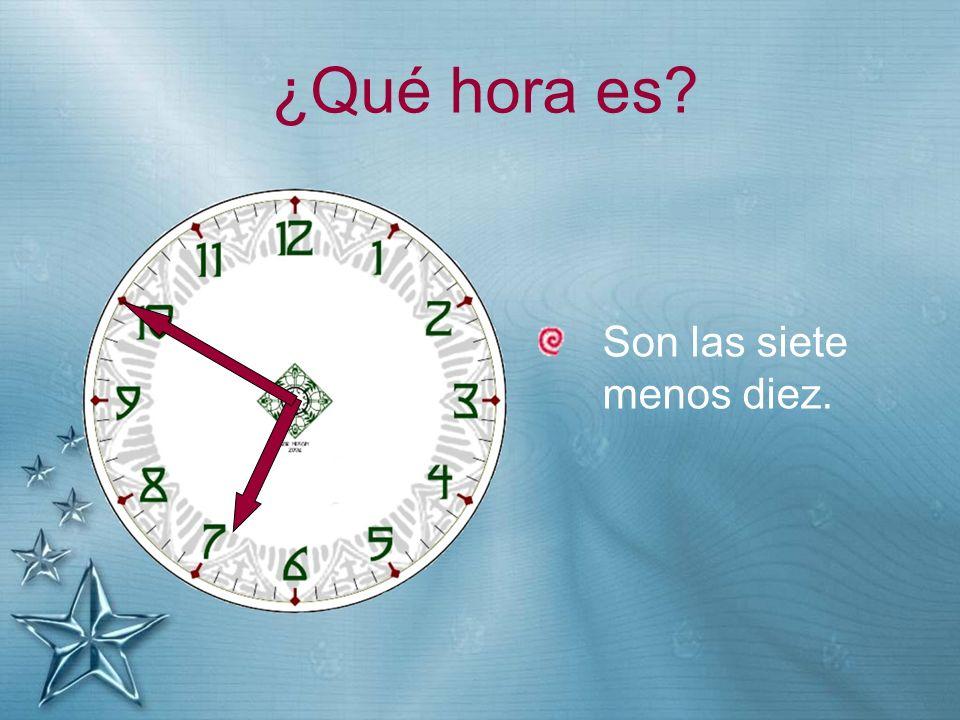 ¿Qué hora es Son las siete menos diez.