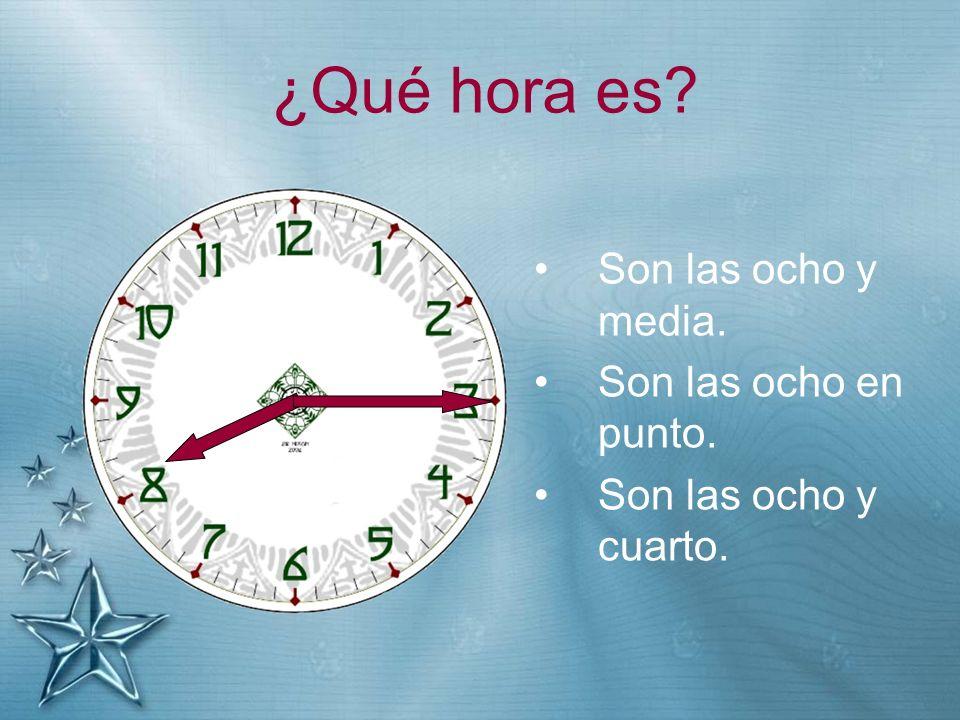 ¿Qué hora es Son las ocho y media. Son las ocho en punto.
