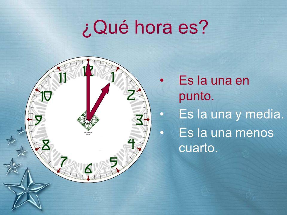 ¿Qué hora es Es la una en punto. Es la una y media.