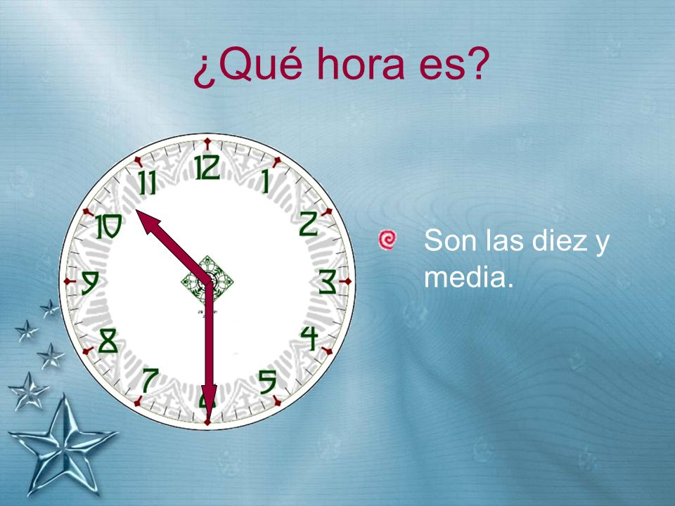 ¿Qué hora es Son las diez y media.