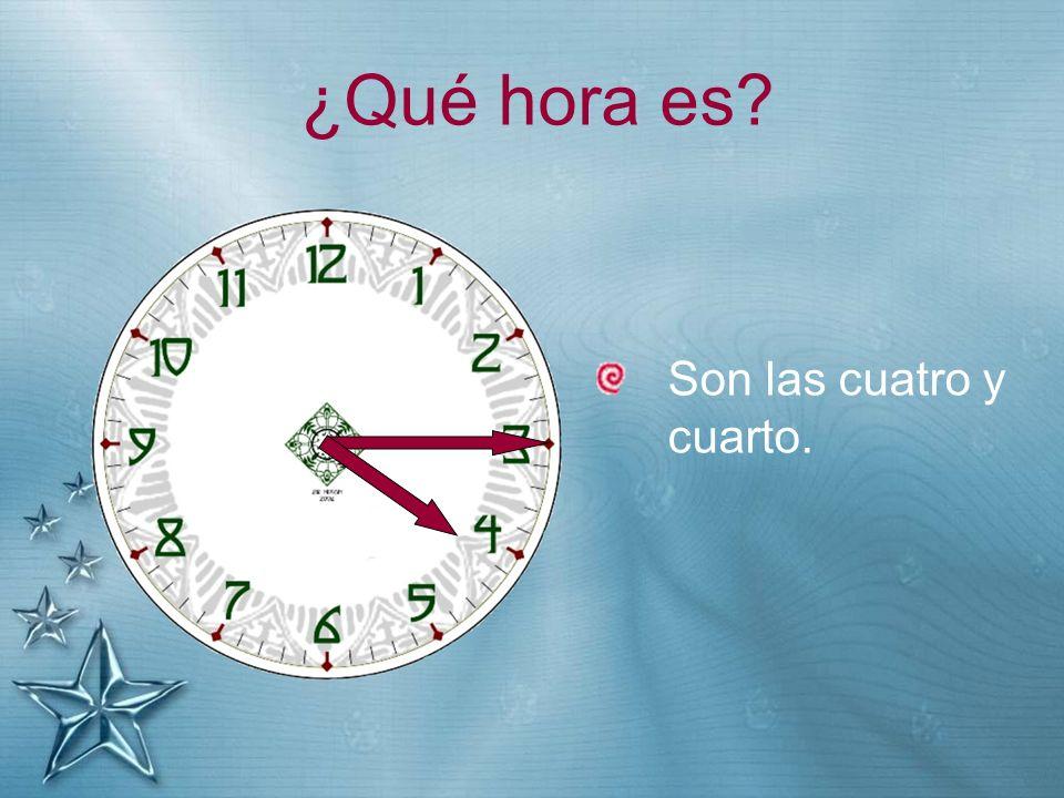 ¿Qué hora es Son las cuatro y cuarto.