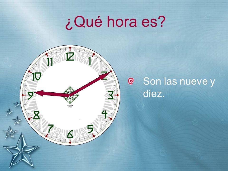 ¿Qué hora es Son las nueve y diez.