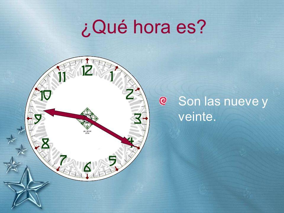 ¿Qué hora es Son las nueve y veinte.
